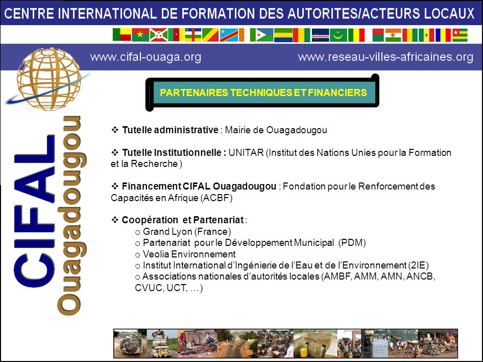 PARTENAIRES TECHNIQUES ET FINANCIERS Tutelle administrative : Mairie de Ouagadougou Tutelle Institutionnelle : UNITAR (Institut des Nations Unies pour