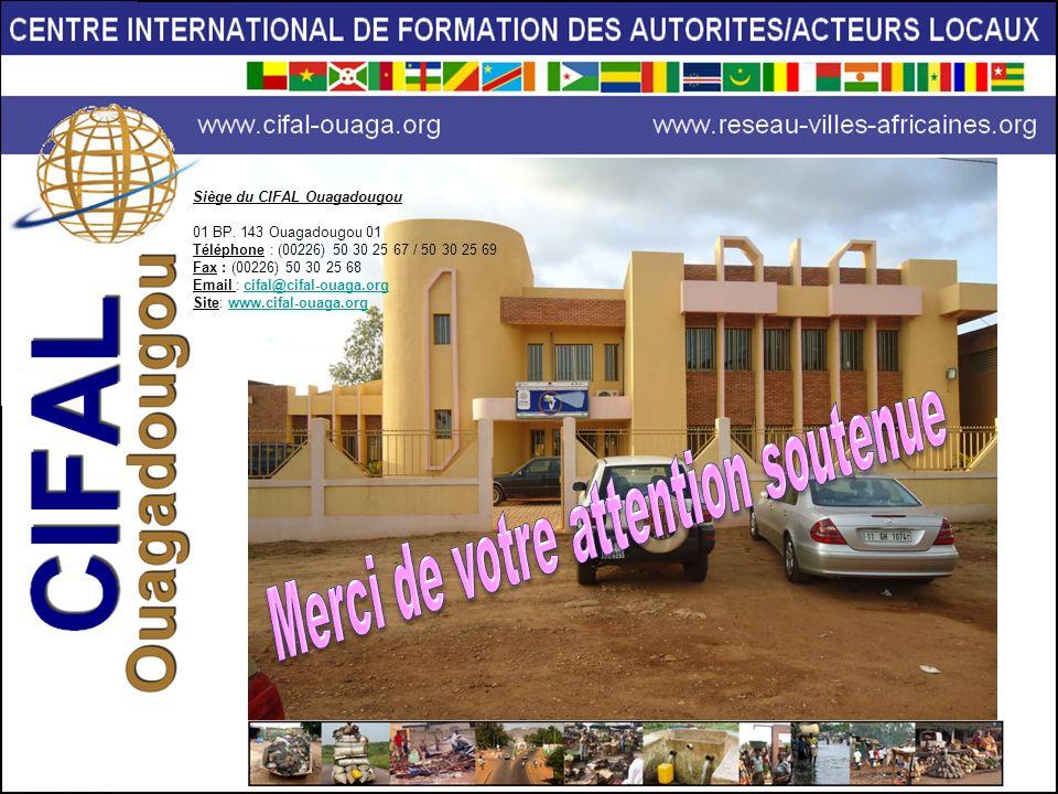 Siège du CIFAL Ouagadougou 01 BP. 143 Ouagadougou 01 Téléphone : (00226) 50 30 25 67 / 50 30 25 69 Fax : (00226) 50 30 25 68 Email : cifal@cifal-ouaga