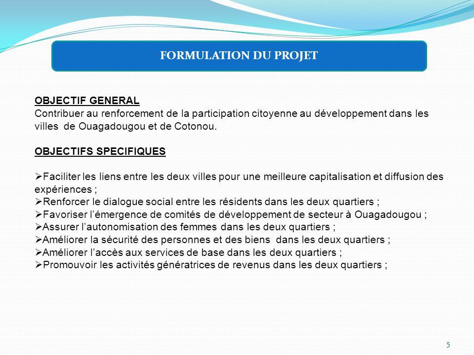 OBJECTIF GENERAL Contribuer au renforcement de la participation citoyenne au développement dans les villes de Ouagadougou et de Cotonou. OBJECTIFS SPE