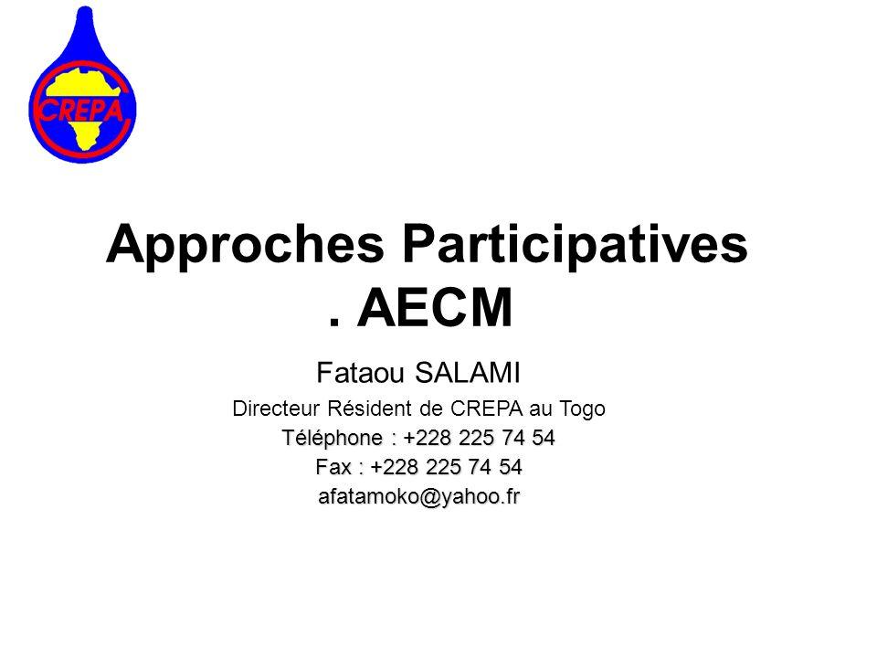 Approches Participatives. AECM Fataou SALAMI Directeur Résident de CREPA au Togo Téléphone : +228 225 74 54 Fax : +228 225 74 54 afatamoko@yahoo.fr