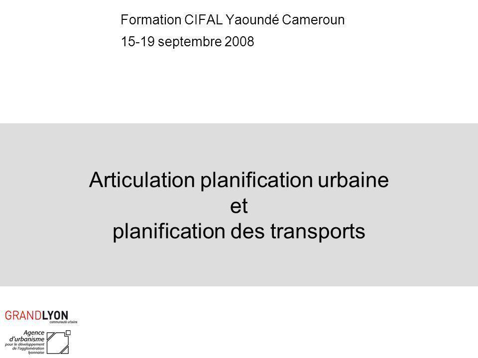 Articulation planification urbaine et planification des transports Formation CIFAL Yaoundé Cameroun 15-19 septembre 2008