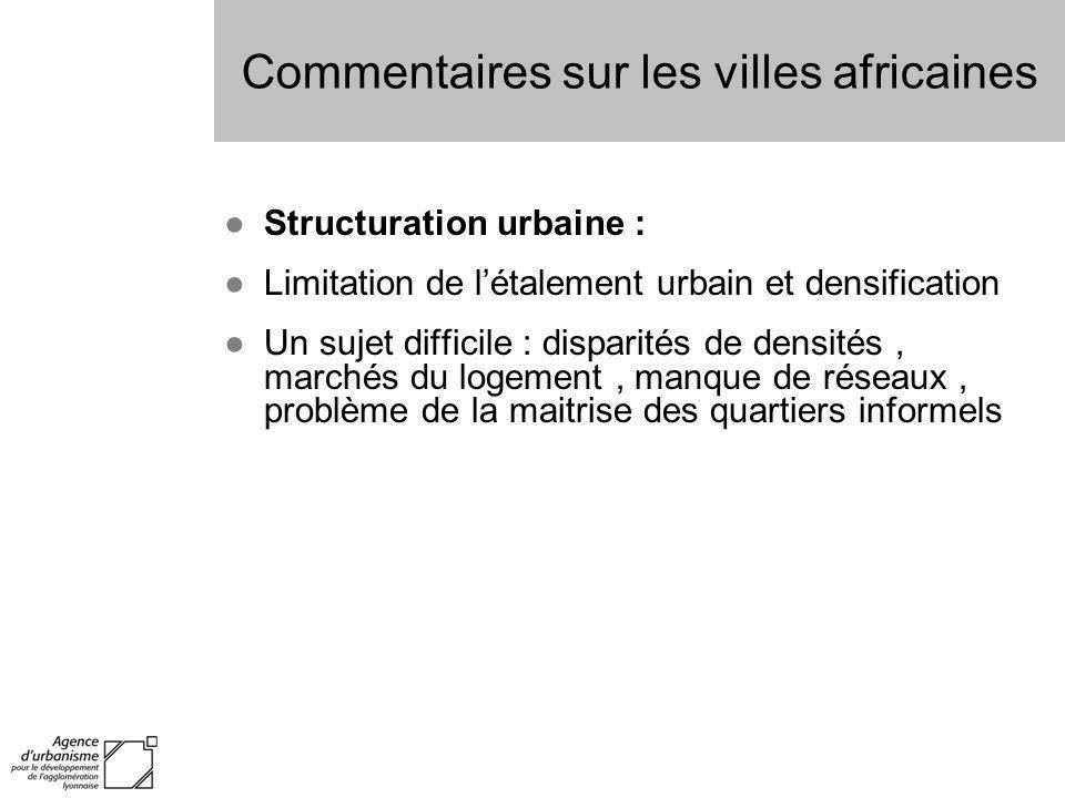 Commentaires sur les villes africaines Structuration urbaine : Limitation de létalement urbain et densification Un sujet difficile : disparités de den