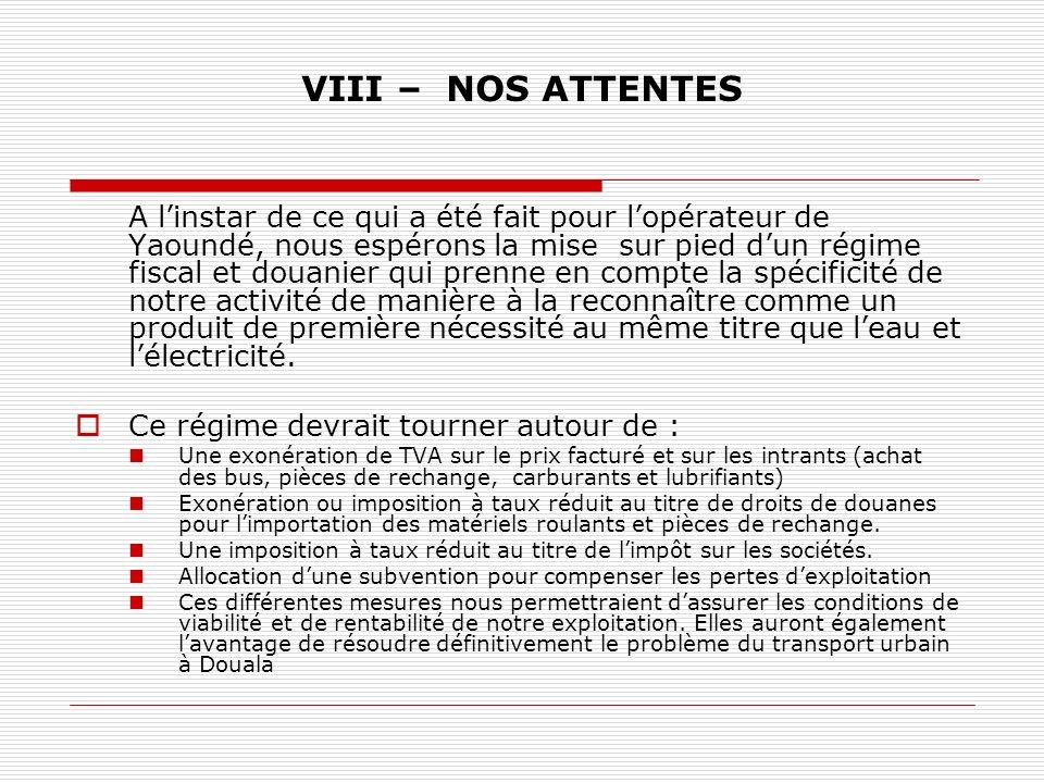 VIII – NOS ATTENTES A linstar de ce qui a été fait pour lopérateur de Yaoundé, nous espérons la mise sur pied dun régime fiscal et douanier qui prenne