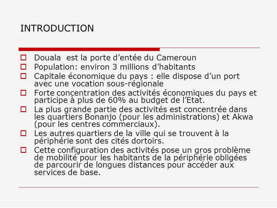 INTRODUCTION Douala est la porte dentée du Cameroun Population: environ 3 millions dhabitants Capitale économique du pays : elle dispose dun port avec