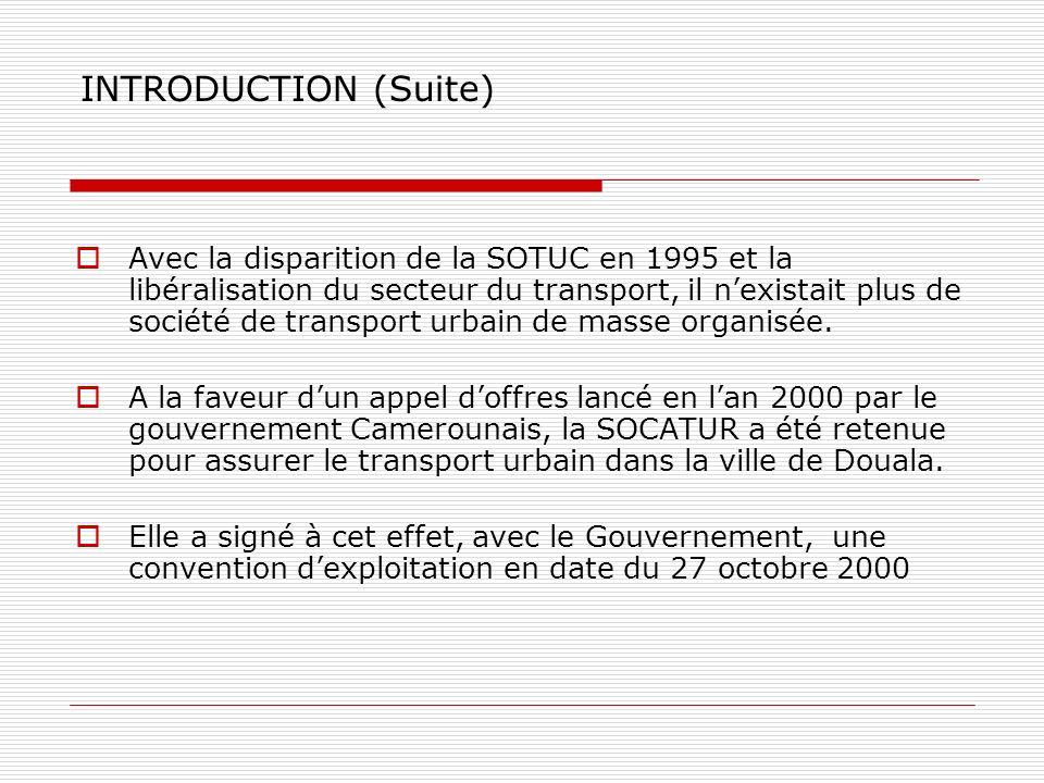 INTRODUCTION (Suite) Avec la disparition de la SOTUC en 1995 et la libéralisation du secteur du transport, il nexistait plus de société de transport u