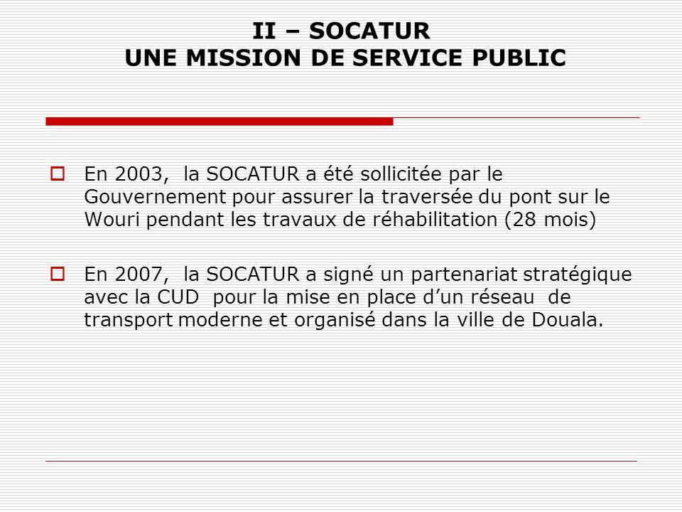 II – SOCATUR UNE MISSION DE SERVICE PUBLIC En 2003, la SOCATUR a été sollicitée par le Gouvernement pour assurer la traversée du pont sur le Wouri pen
