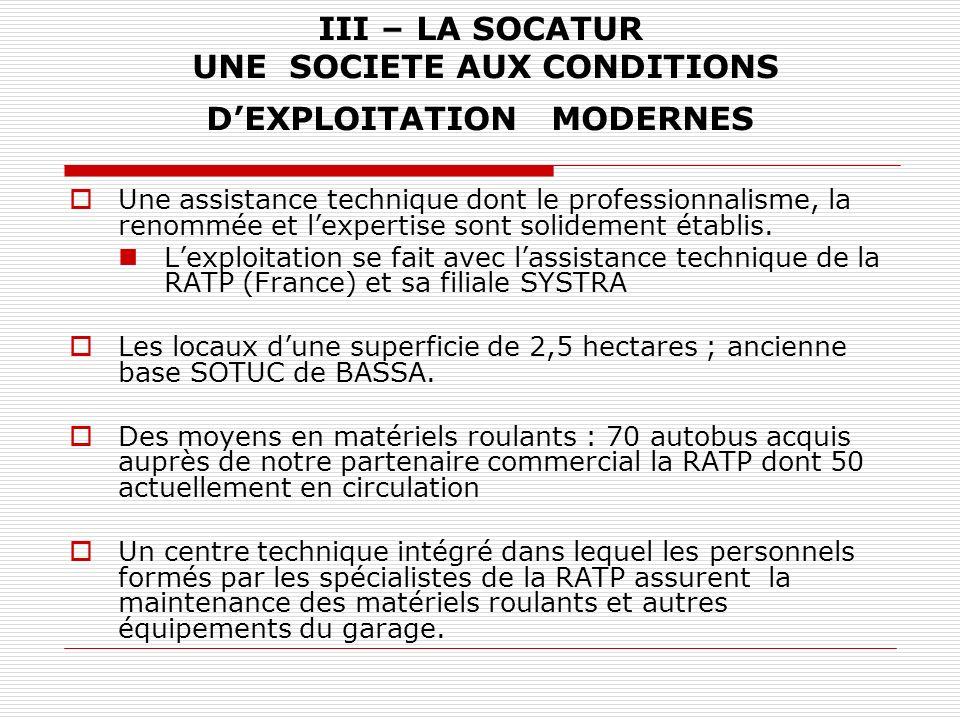III – LA SOCATUR UNE SOCIETE AUX CONDITIONS DEXPLOITATION MODERNES Une assistance technique dont le professionnalisme, la renommée et lexpertise sont