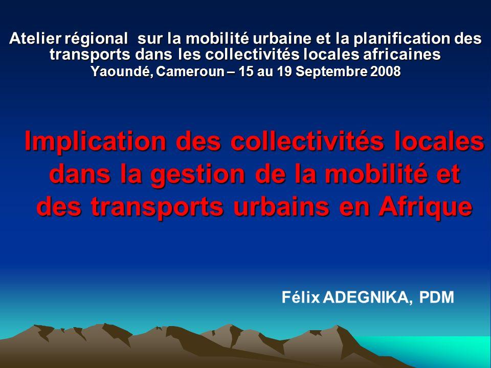 Lorganisation des transports publics Limplication des collectivités est plus visible dans lencadrement des transports artisanaux où elles assurent la délivrance des autorisations, la taxation et la gestion des gares routières -Des initiatives de développement dentreprises de transport urbain ont été lancées en partenariat avec la coopération décentralisée (Lomé et Bouaké) ou avec lEtat (Ouagadougou) ou avec des opérateurs privés (Cotonou).