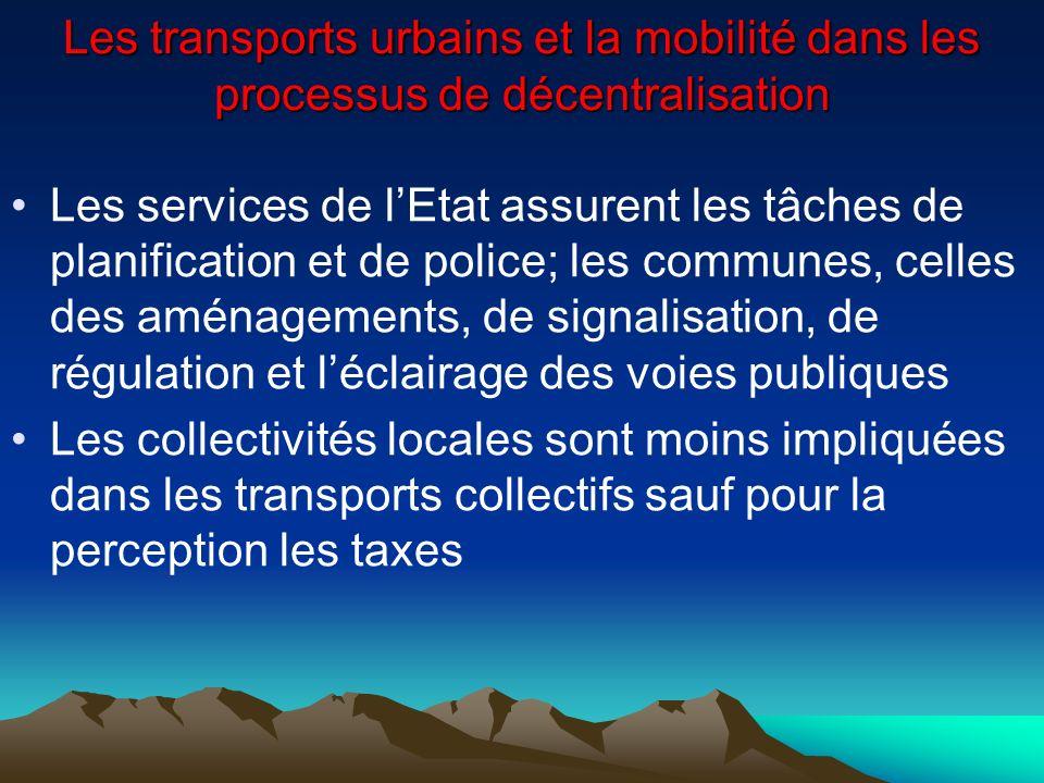 Les transports urbains et la mobilité dans les processus de décentralisation Les services de lEtat assurent les tâches de planification et de police;