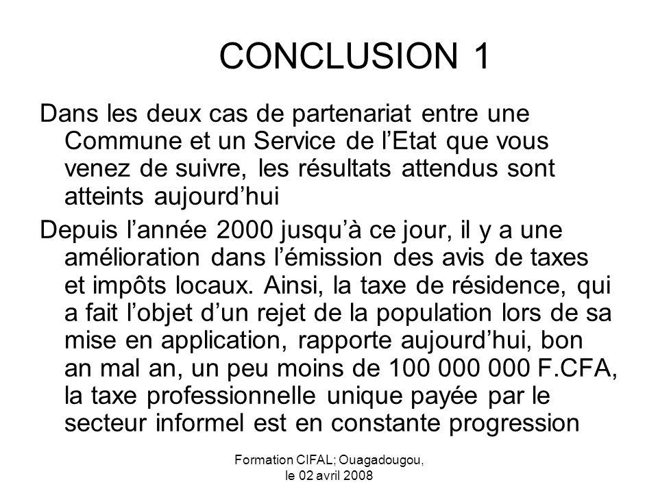 Formation CIFAL; Ouagadougou, le 02 avril 2008 Dans les deux cas de partenariat entre une Commune et un Service de lEtat que vous venez de suivre, les résultats attendus sont atteints aujourdhui Depuis lannée 2000 jusquà ce jour, il y a une amélioration dans lémission des avis de taxes et impôts locaux.
