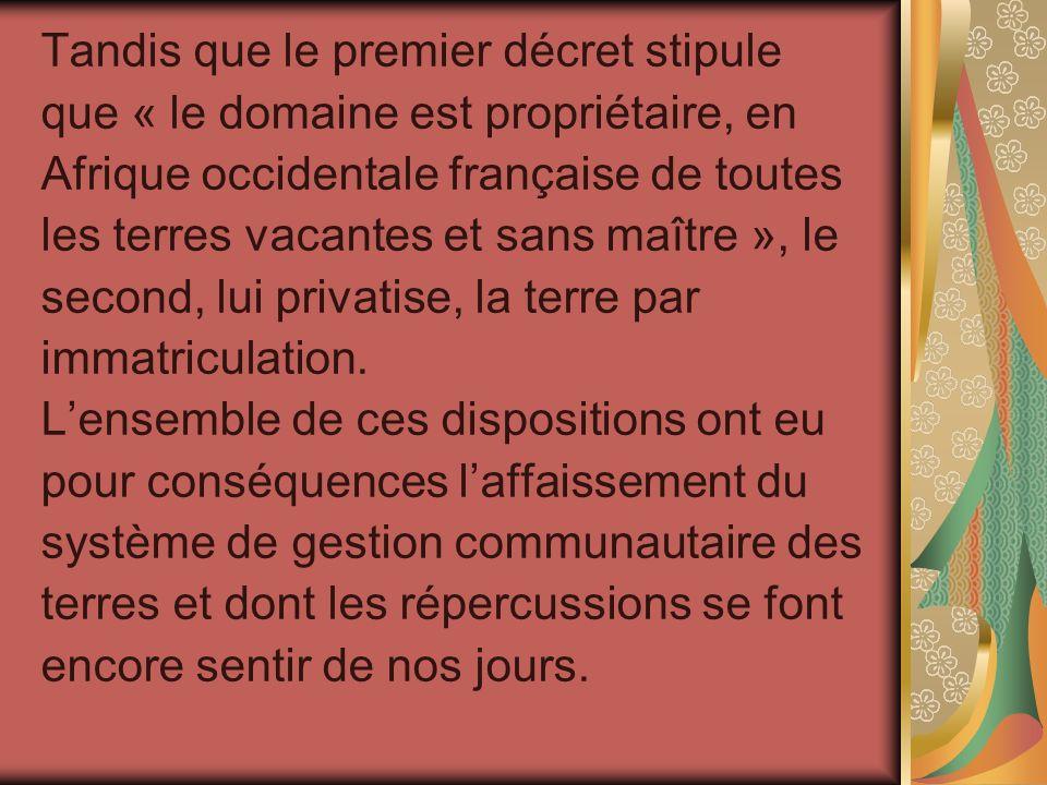 Tandis que le premier décret stipule que « le domaine est propriétaire, en Afrique occidentale française de toutes les terres vacantes et sans maître