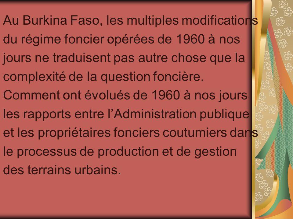 Au Burkina Faso, les multiples modifications du régime foncier opérées de 1960 à nos jours ne traduisent pas autre chose que la complexité de la quest