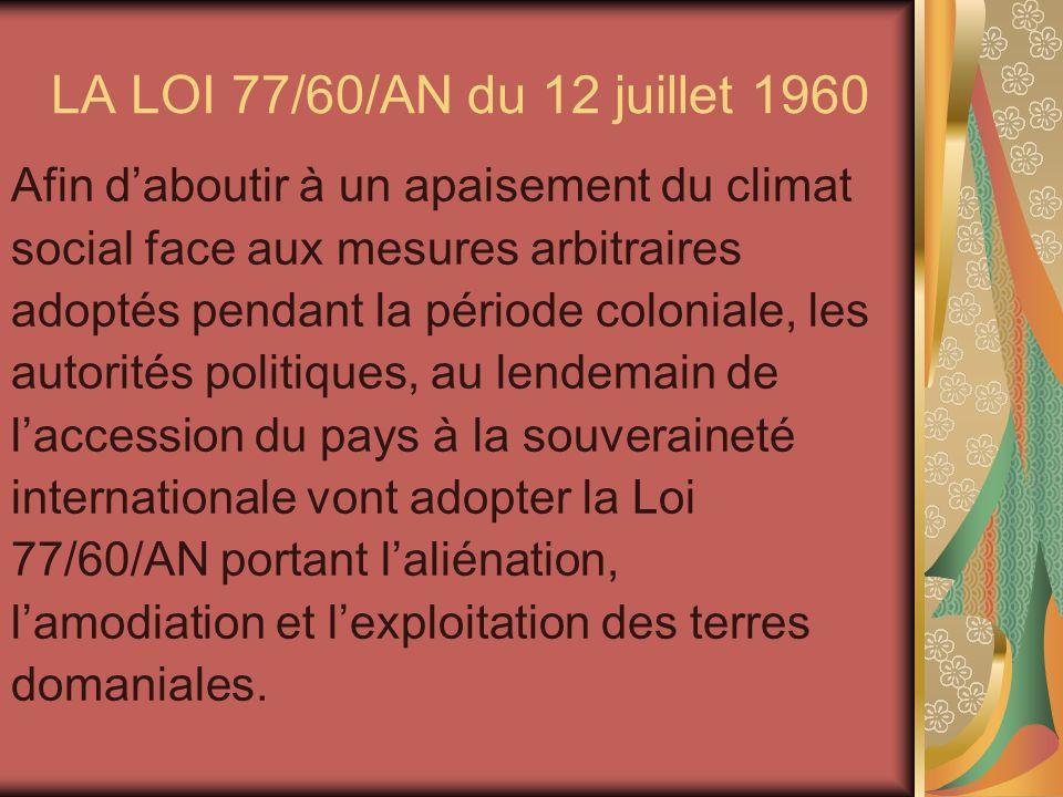 LA LOI 77/60/AN du 12 juillet 1960 Afin daboutir à un apaisement du climat social face aux mesures arbitraires adoptés pendant la période coloniale, l