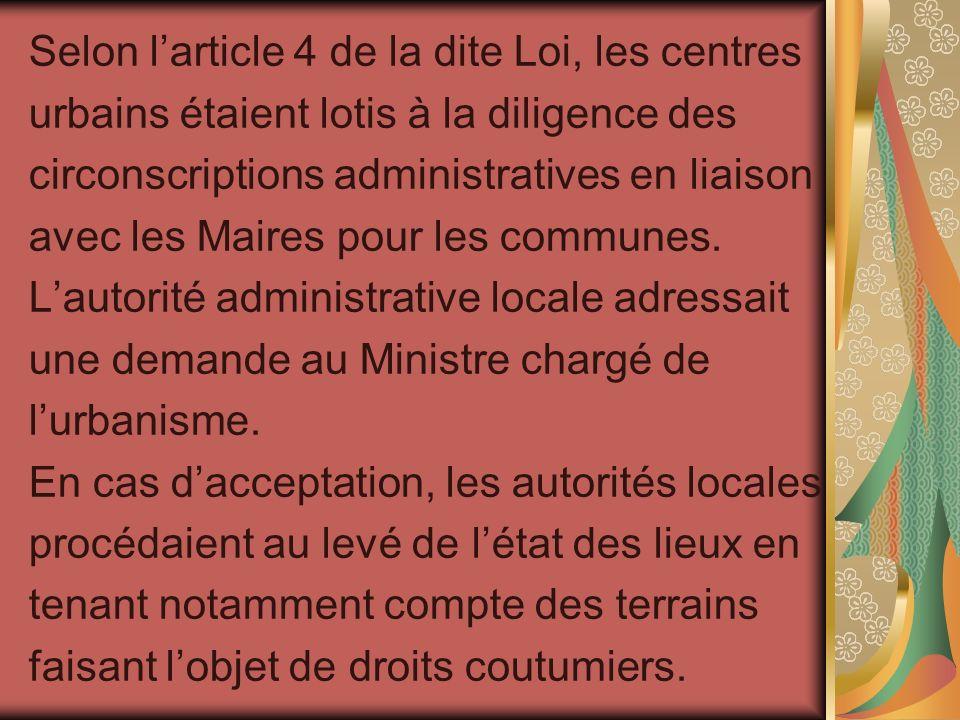 Selon larticle 4 de la dite Loi, les centres urbains étaient lotis à la diligence des circonscriptions administratives en liaison avec les Maires pour