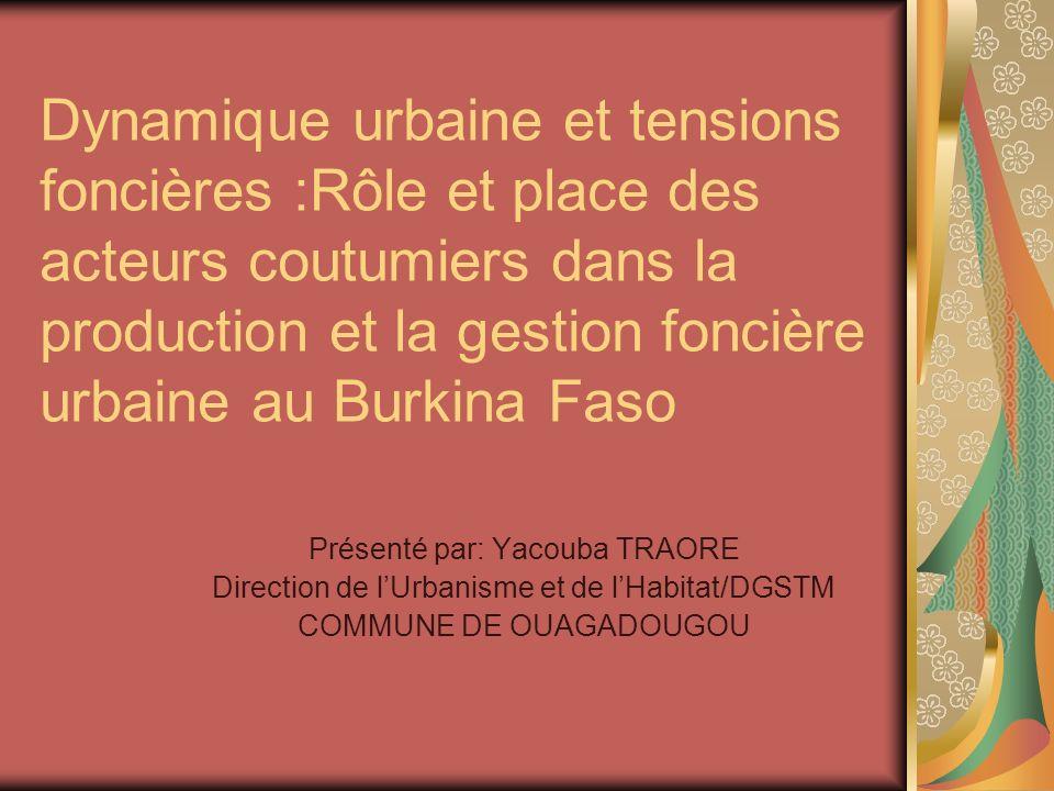 Dynamique urbaine et tensions foncières :Rôle et place des acteurs coutumiers dans la production et la gestion foncière urbaine au Burkina Faso Présen