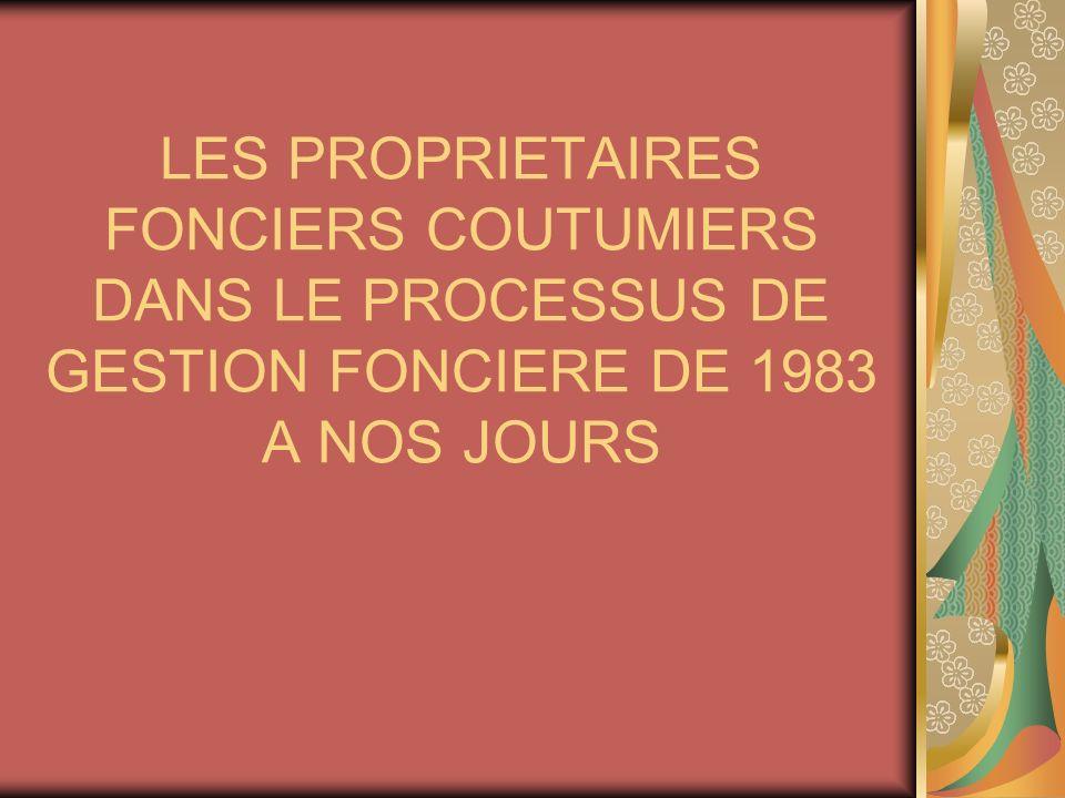 LES PROPRIETAIRES FONCIERS COUTUMIERS DANS LE PROCESSUS DE GESTION FONCIERE DE 1983 A NOS JOURS