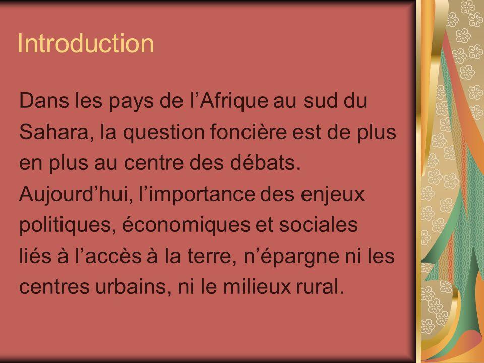 Introduction Dans les pays de lAfrique au sud du Sahara, la question foncière est de plus en plus au centre des débats. Aujourdhui, limportance des en