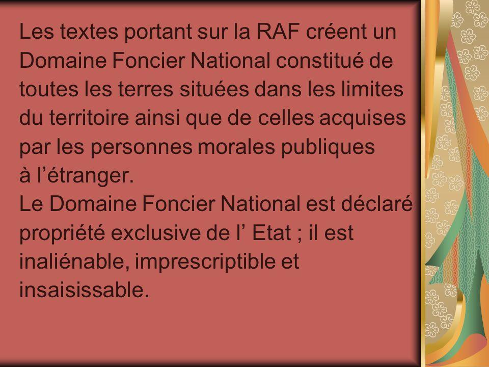 Les textes portant sur la RAF créent un Domaine Foncier National constitué de toutes les terres situées dans les limites du territoire ainsi que de ce