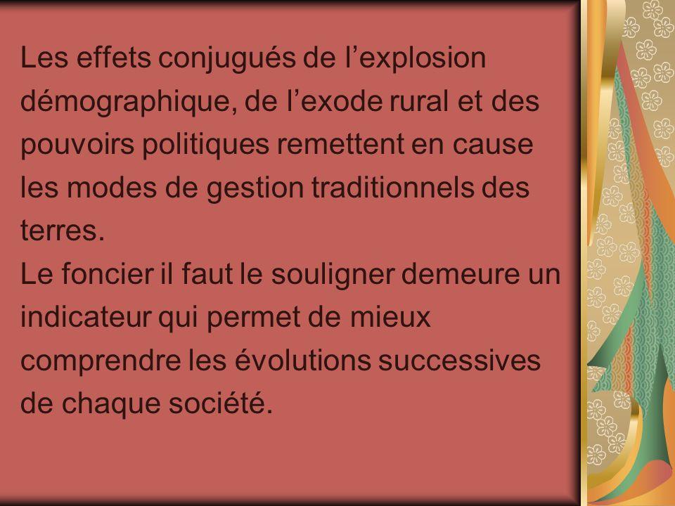 Les effets conjugués de lexplosion démographique, de lexode rural et des pouvoirs politiques remettent en cause les modes de gestion traditionnels des