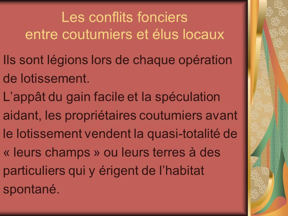 Les conflits fonciers entre coutumiers et élus locaux Ils sont légions lors de chaque opération de lotissement. Lappât du gain facile et la spéculatio