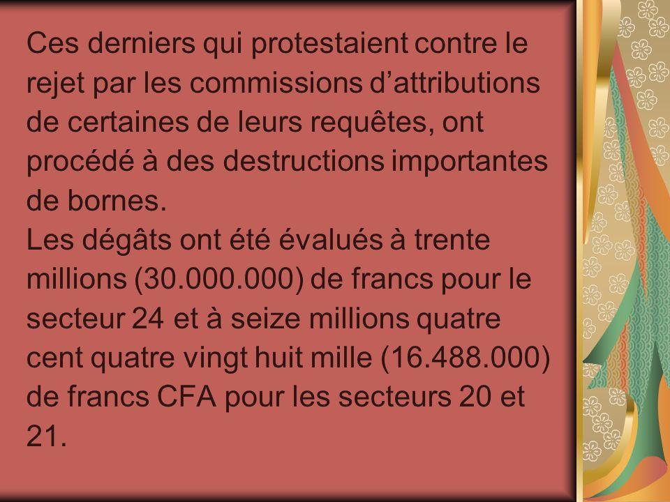 Ces derniers qui protestaient contre le rejet par les commissions dattributions de certaines de leurs requêtes, ont procédé à des destructions importa