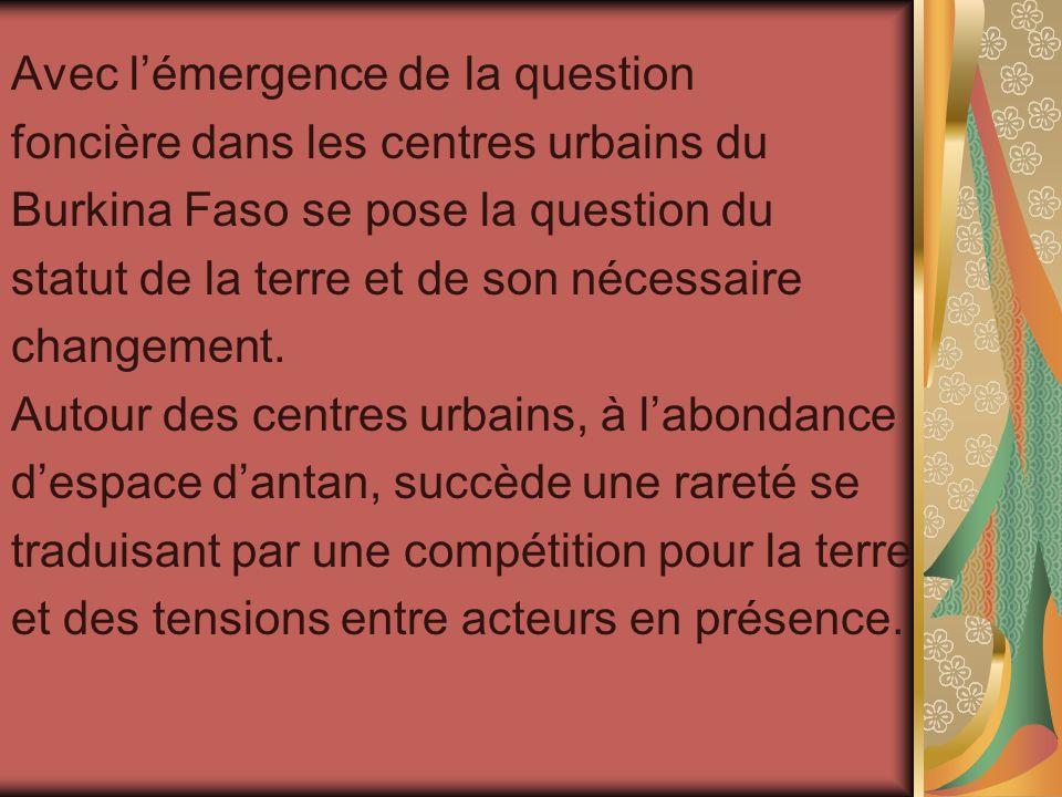 Avec lémergence de la question foncière dans les centres urbains du Burkina Faso se pose la question du statut de la terre et de son nécessaire change