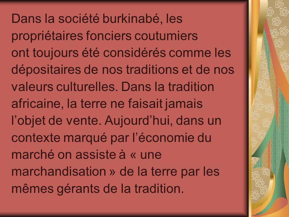 Dans la société burkinabé, les propriétaires fonciers coutumiers ont toujours été considérés comme les dépositaires de nos traditions et de nos valeur