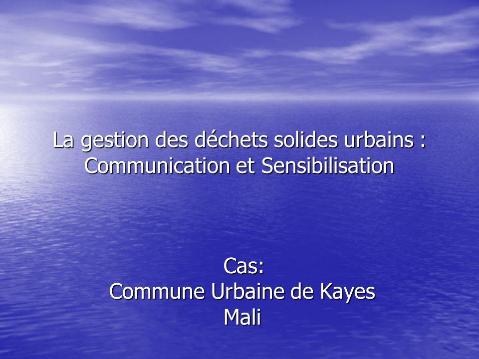 La gestion des déchets solides urbains : Communication et Sensibilisation Cas: Cas: Commune Urbaine de Kayes Mali