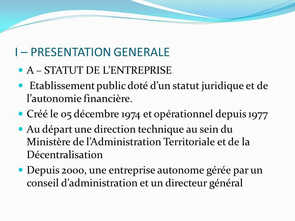 I – PRESENTATION GENERALE A – STATUT DE LENTREPRISE Etablissement public doté dun statut juridique et de lautonomie financière.