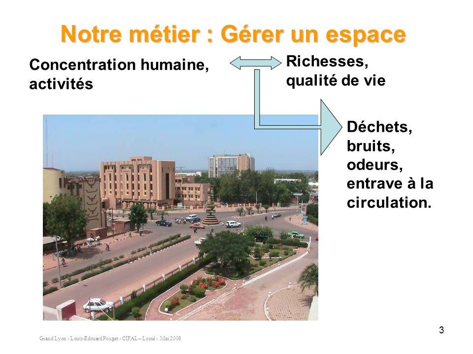 Grand Lyon - Louis-Edouard Pouget - CIFAL – Lomé - Mai 2008 3 Concentration humaine, activités Richesses, qualité de vie Déchets, bruits, odeurs, entrave à la circulation.