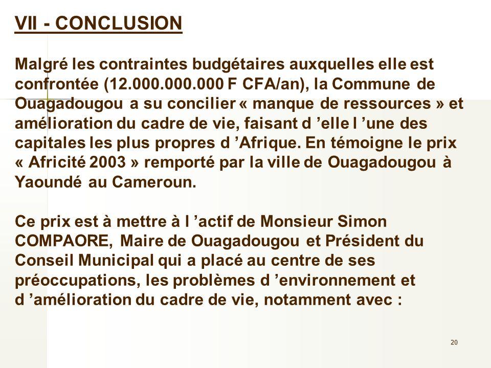 20 VII - CONCLUSION Malgré les contraintes budgétaires auxquelles elle est confrontée (12.000.000.000 F CFA/an), la Commune de Ouagadougou a su concil
