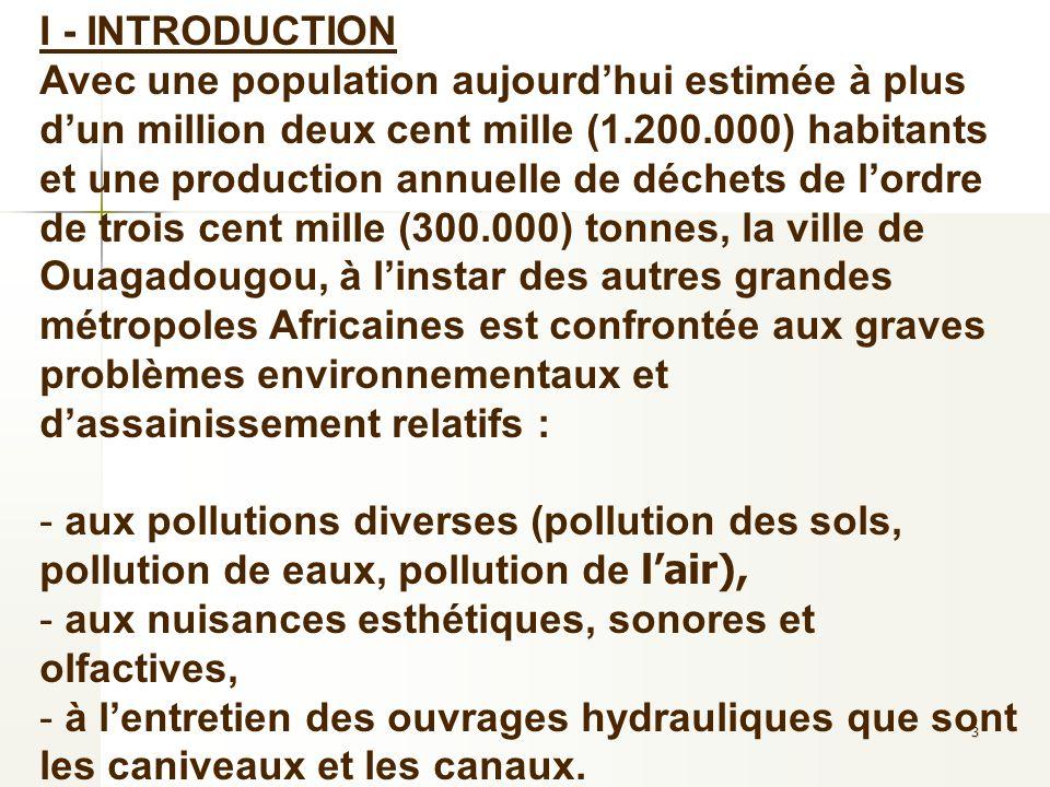 4 Face à cette situation combien préoccupante, la Commune de Ouagadougou a élaboré un Schéma Directeur de Gestion des Déchets (SDGD) dont l aboutissement est la construction d un Centre de Traitement et de Valorisation des Déchets (CTVD), dont la mise en œuvre a commencé le 15 avril 2005.