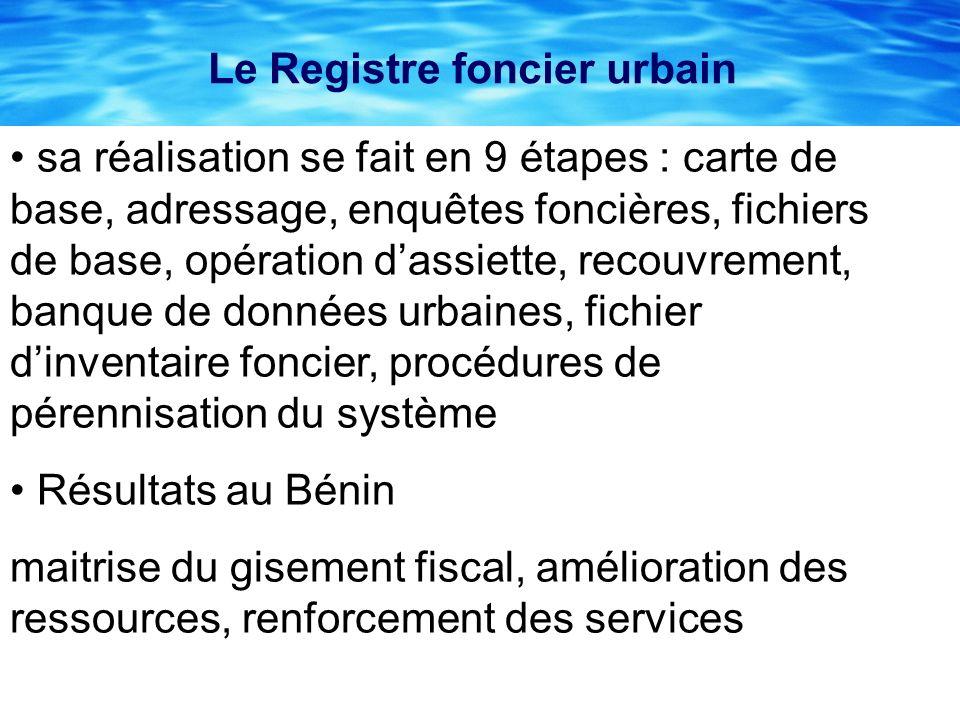 Le Registre foncier urbain sa réalisation se fait en 9 étapes : carte de base, adressage, enquêtes foncières, fichiers de base, opération dassiette, r