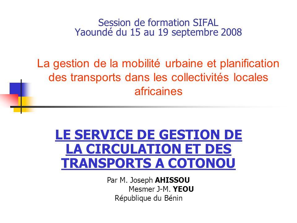 Session de formation SIFAL Yaoundé du 15 au 19 septembre 2008 La gestion de la mobilité urbaine et planification des transports dans les collectivités