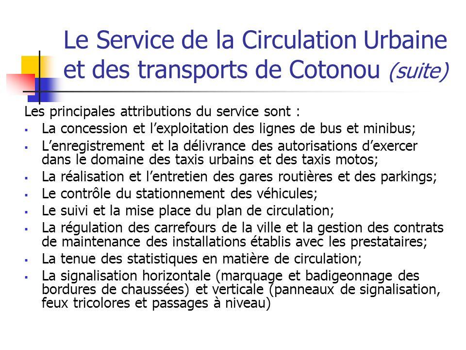 Le Service de la Circulation Urbaine et des transports de Cotonou (suite) Les principales attributions du service sont : La concession et lexploitatio