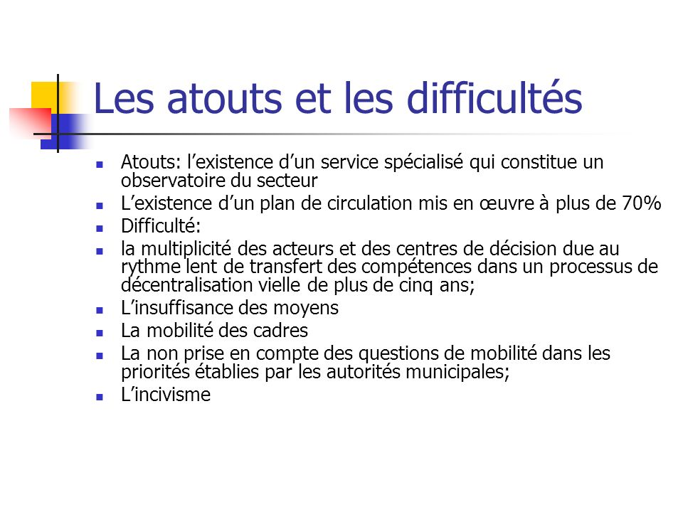 Les atouts et les difficultés Atouts: lexistence dun service spécialisé qui constitue un observatoire du secteur Lexistence dun plan de circulation mi