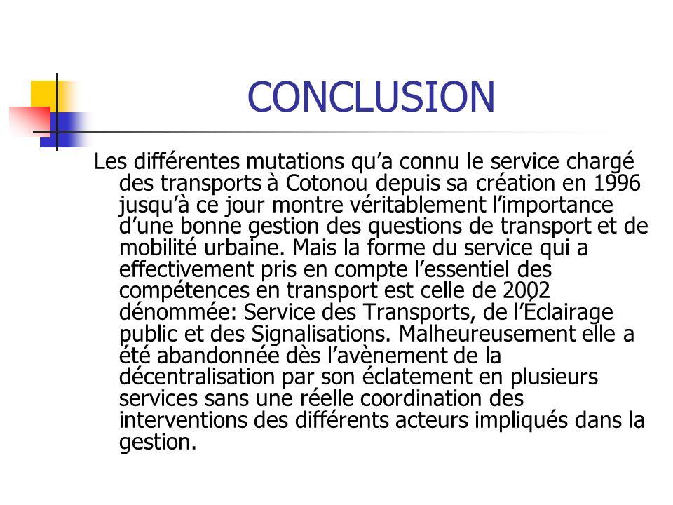 CONCLUSION Les différentes mutations qua connu le service chargé des transports à Cotonou depuis sa création en 1996 jusquà ce jour montre véritableme