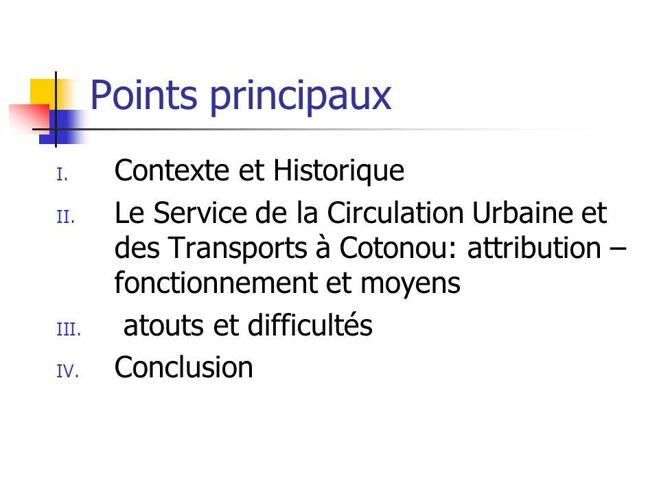 Points principaux I. Contexte et Historique II. Le Service de la Circulation Urbaine et des Transports à Cotonou: attribution – fonctionnement et moye
