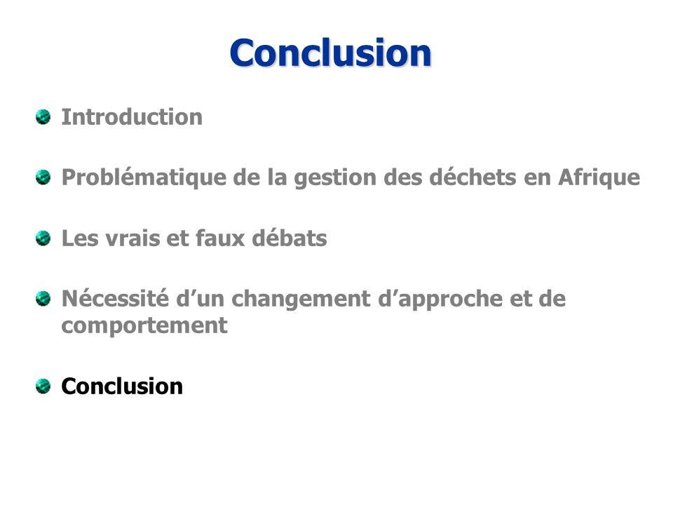 Conclusion Introduction Problématique de la gestion des déchets en Afrique Les vrais et faux débats Nécessité dun changement dapproche et de comportement Conclusion
