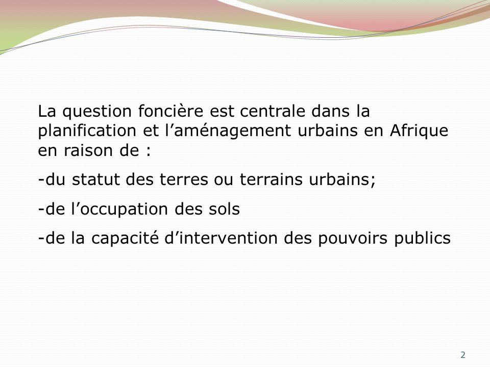2 La question foncière est centrale dans la planification et laménagement urbains en Afrique en raison de : -du statut des terres ou terrains urbains; -de loccupation des sols -de la capacité dintervention des pouvoirs publics