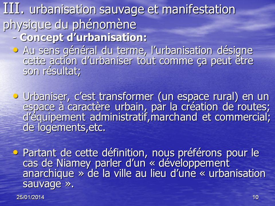 25/01/201410 III. urbanisation sauvage et manifestation physique du phénomène - Concept durbanisation: Au sens général du terme, lurbanisation désigne