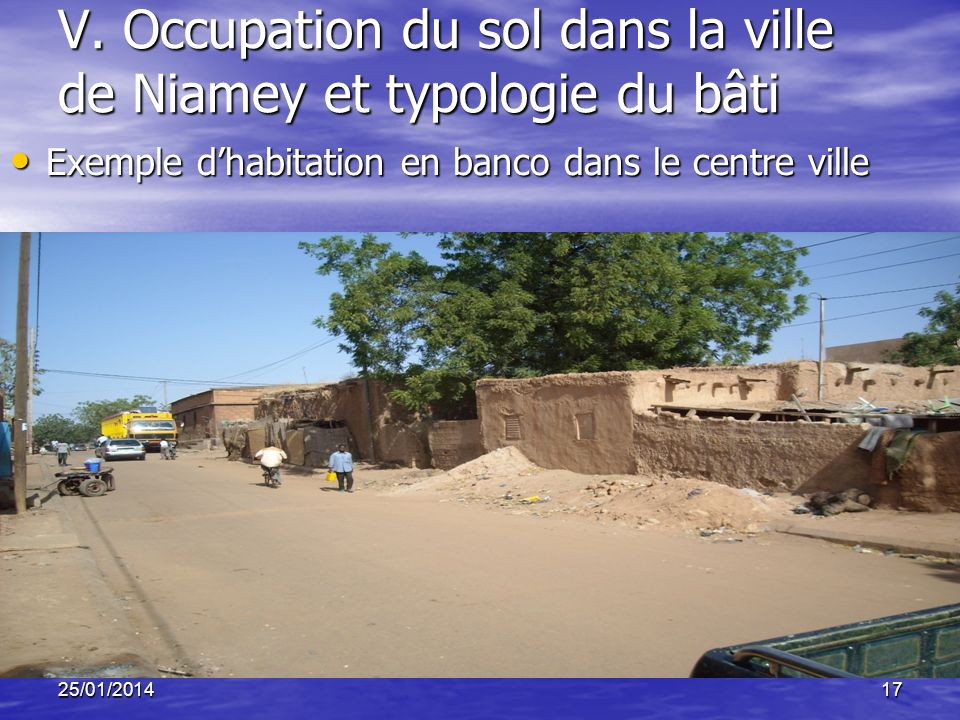25/01/201417 V. Occupation du sol dans la ville de Niamey et typologie du bâti Exemple dhabitation en banco dans le centre ville Exemple dhabitation e