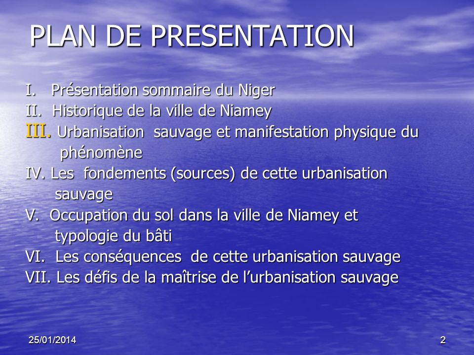 25/01/20142 PLAN DE PRESENTATION I. Présentation sommaire du Niger II. Historique de la ville de Niamey III. Urbanisation sauvage et manifestation phy