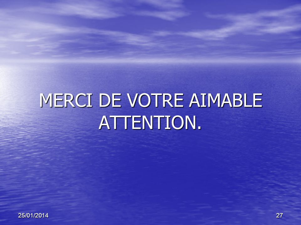 25/01/201427 MERCI DE VOTRE AIMABLE ATTENTION.