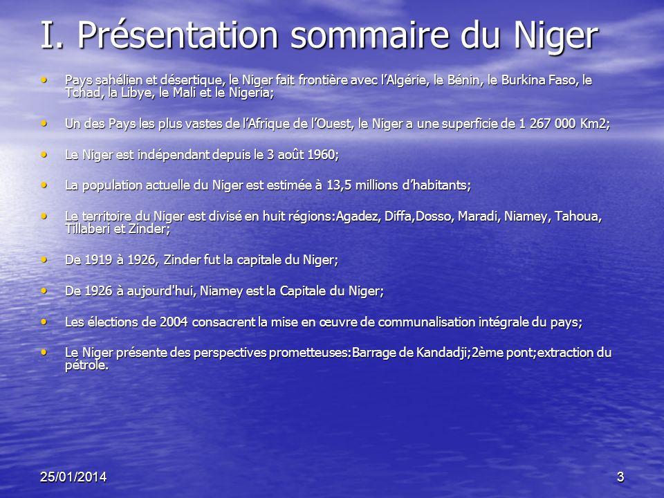 25/01/20143 I. Présentation sommaire du Niger Pays sahélien et désertique, le Niger fait frontière avec lAlgérie, le Bénin, le Burkina Faso, le Tchad,