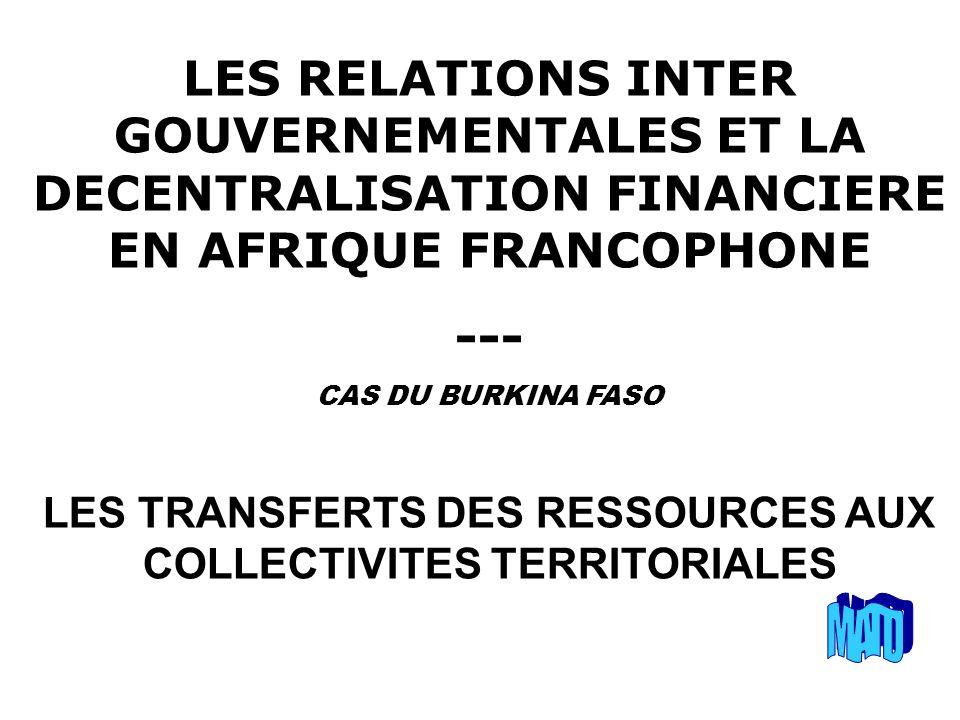 LES RELATIONS INTER GOUVERNEMENTALES ET LA DECENTRALISATION FINANCIERE EN AFRIQUE FRANCOPHONE --- CAS DU BURKINA FASO LES TRANSFERTS DES RESSOURCES AUX COLLECTIVITES TERRITORIALES
