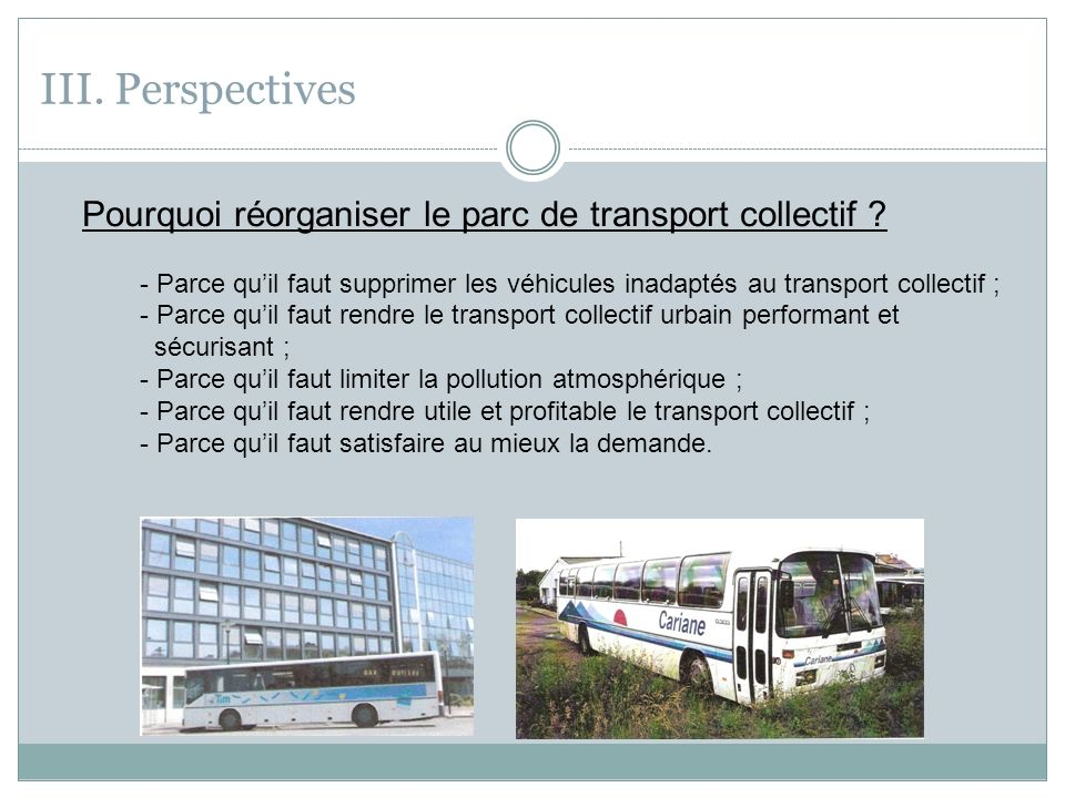 III.Perspectives Pourquoi réorganiser le parc de transport collectif .