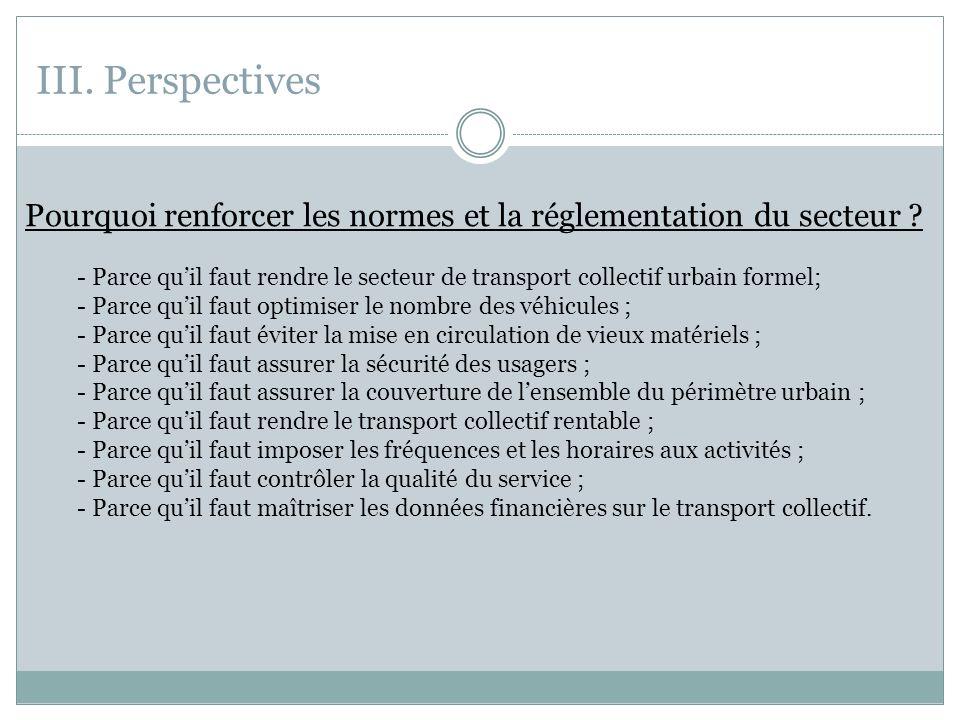 III.Perspectives Pourquoi renforcer les normes et la réglementation du secteur .