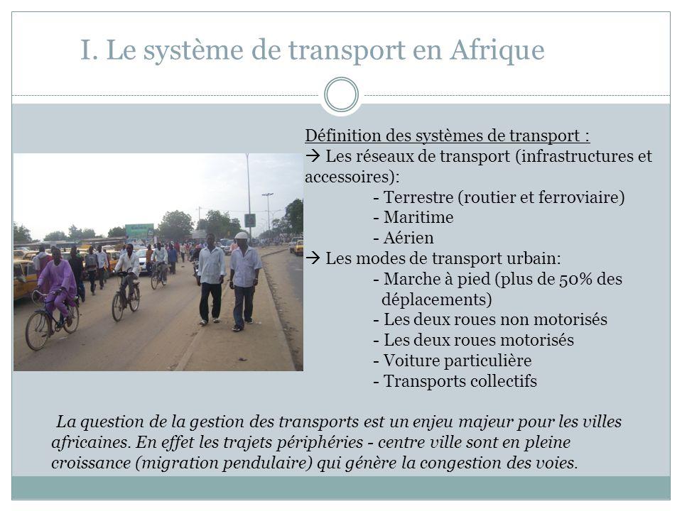 I. Le système de transport en Afrique La question de la gestion des transports est un enjeu majeur pour les villes africaines. En effet les trajets pé