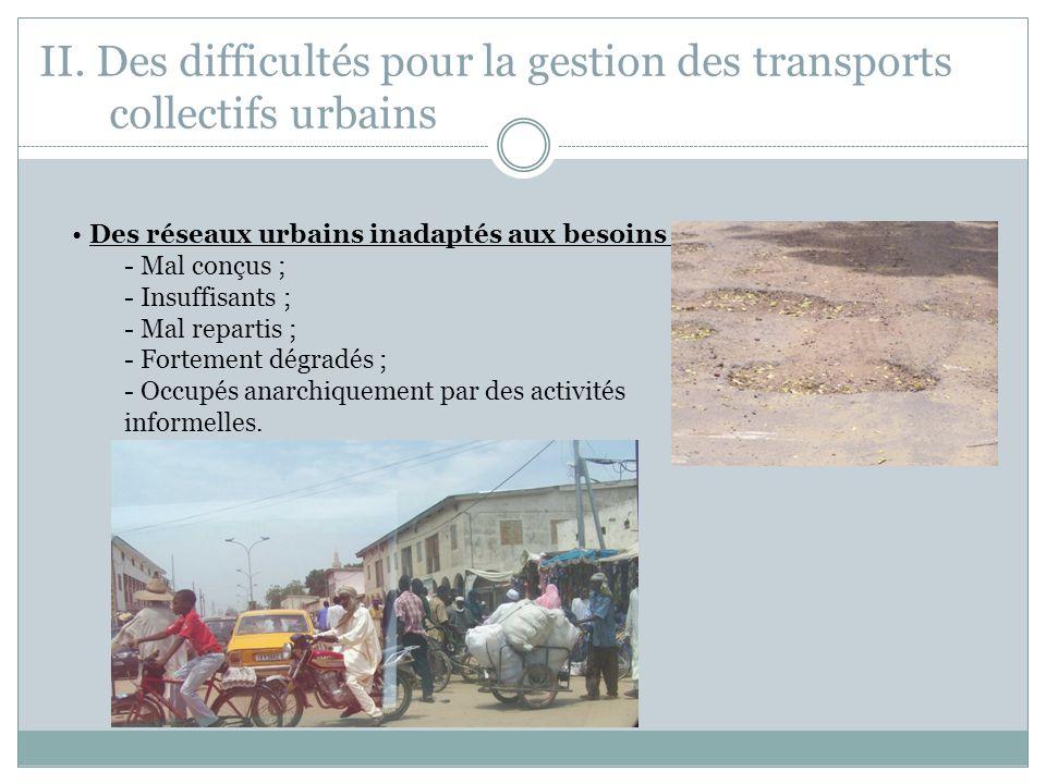 II. Des difficultés pour la gestion des transports collectifs urbains Des réseaux urbains inadaptés aux besoins : - Mal conçus ; - Insuffisants ; - Ma